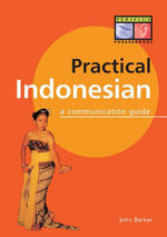 Practical Indonesian Phrasebook : A Communication Guide - John Barker