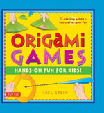 Origami Games : Hands-on Fun for Kids! - Joel Stern