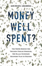 Money Well Spent? : The Truth Behind the Trillion-Dollar Stimulus, the Biggest Economic Recovery Plan in History - Michael Grabell