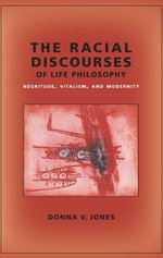 The Racial Discourses of Life Philosophy : Negritude, Vitalism, and Modernity - Donna V. Jones