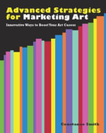Advanced Strategies for Marketing Art : Innovative Ways to Boost Your Art Career - Constance Smith