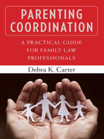 Parenting Coordination : A Practical Guide for Family Law Professionals - Debra Carter Ph., Dr. D.