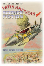 The Emergence of Latin American Science Fiction - Rachel Haywood Ferreira