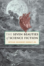The Seven Beauties of Science Fiction - Jr. Istvan Csicsery-Ronay