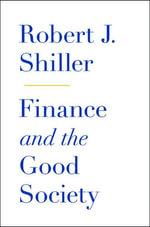 Finance and the Good Society - Robert J. Shiller