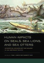 Human Impacts on Seals, Sea Lions, and Sea Otters : Integrating Archaeology and Ecology in the Northeast Pacific