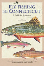 Fly Fishing in Connecticut : A Guide for Beginners - Kevin Murphy