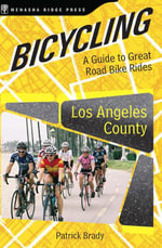 Bicycling Los Angeles County : A Guide to Great Road Bike Rides - Patrick Brady