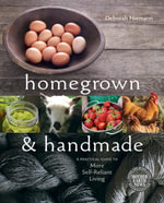Homegrown and Handmade : A Practical Guide to More Self-Reliant Living - Deborah Niemann