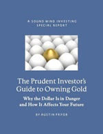 The Prudent Investor's Guide to Owning Gold - Austin Ph.D Pryor