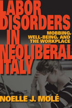 Labor Disorders in Neoliberal Italy : Mobbing, Well-Being, and the Workplace - Noelle J. Molé