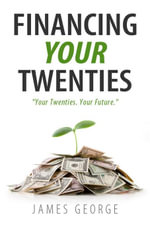 Financing Your Twenties - James George