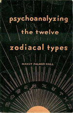 Psychoanalyzing the Twelve Zodiacal Types - Manly Palmer Hall