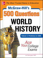 McGraw-Hill's 500 World History Questions, Volume 1 : Prehistory to 1500: Ace Your College Exams - Jon Sterngass