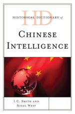 Historical Dictionary of Chinese Intelligence - I. C. Smith