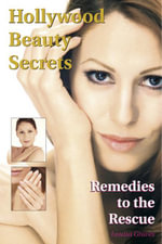 Hollywood Beauty Secrets : Remedies to the Rescue - Louisa Graves