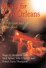 Blues for New Orleans : Mardi Gras and America's Creole Soul - Roger D. Abrahams