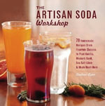 The Artisan Soda Workshop : 75 Homemade Recipes from Fountain Classics to Rhubarb Basil, Sea Salt Lime, Cold-Brew Coffee and Muc - Andrea Lynn