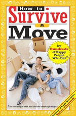 How to Survive a Move : By Hundreds of Happy People Who Did