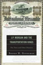 J.P. Morgan and the Transportation Kings : The Titanic and Other Disasters - Steven H. Gittelman