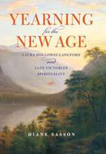Yearning for the New Age : Laura Holloway-Langford and Late Victorian Spirituality - Sarah Diane Sasson