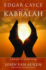 Edgar Cayce and the Kabbalah : Resources for Soulful Living - John Van Auken
