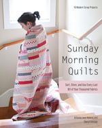 Sunday Morning Quilts : 16 Modern Scrap Projects - Sort, Store, and Use Every Last Bit of Your Treasured Fabrics - Amanda Jean Nyberg
