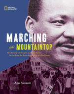 Marching to the Mountaintop : How Poverty, Labor Fights and Civil Rights Set the Stage for Martin Luther King Jr's Final Hours - Ann Bausum