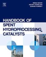 Handbook of Spent Hydroprocessing Catalysts : Regeneration, Rejuvenation, Reclamation, Environment and Safety - Meena Marafi