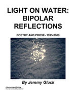 Light On Water : Bipolar Reflections: Poetry And Prose- 1995-2009 - Jeremy Gluck