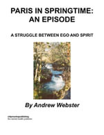 Paris in Springtime : An Episode: A Struggle Between Ego and Spirit - Andrew Webster