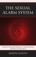 The Sexual Alarm System : Women's Unwanted Response to Sexual Intimacy and How to Overcome It - Judith Leavitt