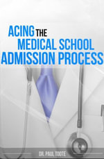 Acing the Medical School Admission Process - Paul, Dr. Toote