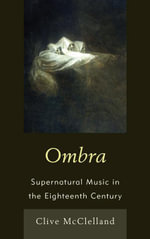 Ombra : Supernatural Music in the Eighteenth Century - Clive McClelland