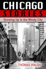 Chicago Stories - Growing Up In the Windy City - Thomas Walsh