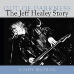 Out of Darkness : The Jeff Healey Story - Cindy Watson
