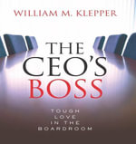 The CEO's Boss : Tough Love in the Boardroom - William M. Klepper