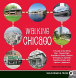 Walking Chicago : 31 Tours of the Windy City's Classic Bars, Scandalous Sites, Historic Architecture, Dynamic Neighbor - Ryan Ver Berkmoes