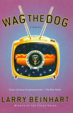 Wag the Dog : A Novel - Larry Beinhart