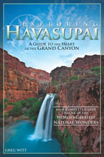 Exploring Havasupai : A Guide to the Heart of the Grand Canyon - Greg Witt
