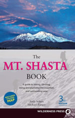 The Mt. Shasta Book : A Guide to Hiking, Climbing, Skiing, and Exploring the Mountain and Surrounding Area - Andy Selters