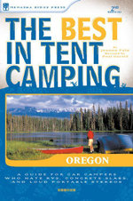The Best in Tent Camping : Oregon: A Guide for Car Campers Who Hate RVs, Concrete Slabs, and Loud Portable Stereos