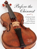 Before the Chinrest : A Violinist's Guide to the Mysteries of Pre-Chinrest Technique and Style - Stanley Ritchie