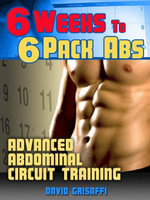 6 Weeks to 6 Pack Abs : Advanced Abdomnial Circuit Training - David Grisaffi