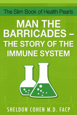 The Slim Book of Health Pearls : Man the Barricades - The Story of the Immune System - Sheldon, M.D., FACP Cohen