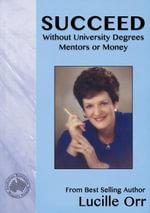 Succeed Without University Degrees, Mentors or Money - Lucille Jr. Orr