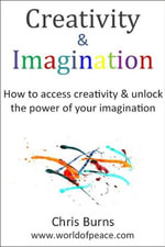 Creativity & Imagination - How To Access Creativity & Unlock the Power of Your Imagination - Chris Jr. Burns
