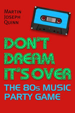Don't Dream It's Over : The 80s Music Party Game - Martin Joseph Quinn
