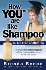 How You Are Like Shampoo for College Graduates - Brenda Bence