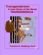 Transgenderism : A Case Study of the Movie TRANSAMERICA - Francine R., PhD Goldberg
